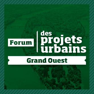 Forum des Projets Urbains Grand Ouest